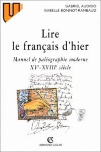 Lire le français d'hier: Manuel de paléographie moderne, XVe-XVIIIe siècle