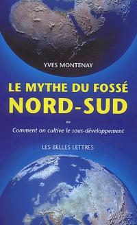 Le mythe du fossé Nord-Sud : Comment on cultive le sous-développement