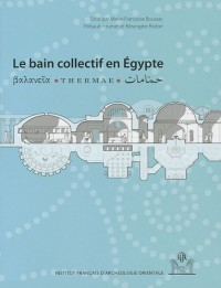 Le Bain Collectif en Egypte (Balanieia, Thermae, Hammamat)