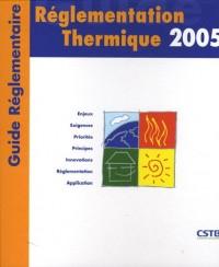 Réglementation Thermique 2005 : Guide réglementaire