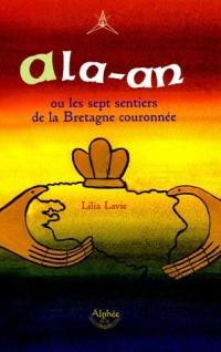 Ala-an : Ou les sept sentiers de la Bretagne couronnée