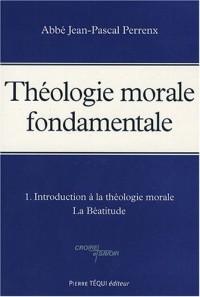 THEOLOGIE MORALE FONDAMENTALE TOME 1