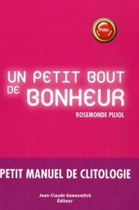 Un petit bout de bonheur : Petit manuel de clitologie