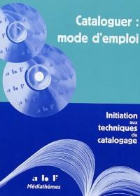 Cataloguer, mode d'emploi : Initiation aux techniques du catalogage