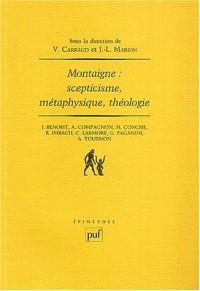Montaigne : Scepticisme - Métaphysique - Théologie