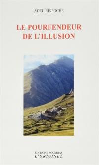 Le pourfendeur de l'illusion : Vie et enseignement d'Adeu Rinpoche