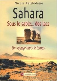 Sahara. Sous le sable... des lacs : Un voyage dans le temps