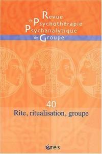 Revue de Psychothérapie Psychanalytique de Groupe, numéro 40 : Rite, ritualisation, groupe