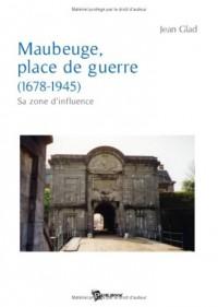 Maubeuge, place de guerre (1678-1945) : Sa zone d'influence