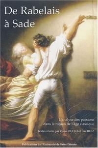 De Rabelais à Sade : L'analyse des passions dans le roman de l'âge classique
