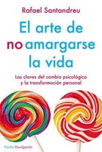 El arte de no amargarse la vida. Ed. especial: Las claves del cambio psicólogico y la transformación personal . NUEVA EDICIÓN AMPLIADA