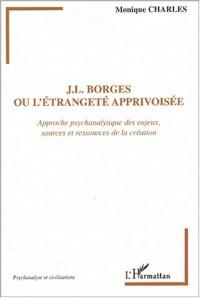 J-L Borges ou l'étrangeté apprivoisée. Approche psychanalytique des enjeux, sources et ressources de la création