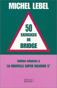 50 exercices de bridge : Edition adaptée à la nouvelle super majeure 5e