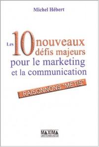 Les 10 nouveaux défis majeurs pour le marketing et la communication