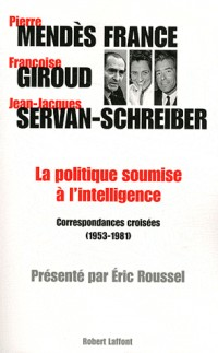 La politique soumise à l'intelligence : Correspondances croisées (1953-1981)