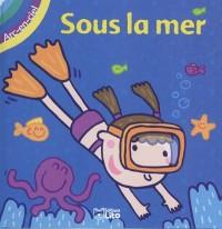 Arc en ciel : Sous la mer - Dès 2 ans (Eveil/livre objet)