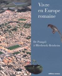 Vivre en Europe romaine : De Pompéi à Bliesbruck-Reinheim