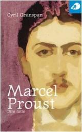 Marcel Proust. Dire tutto