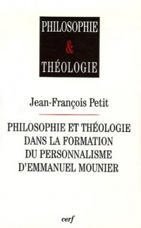 Philosophie et théologie dans la formation du personnalisme d'Emmanuel Mounier