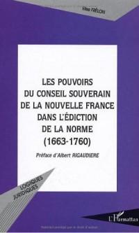 Les pouvoirs du Conseil Souverain de la Nouvelle France dans l'édiction de la norme (1663-1760