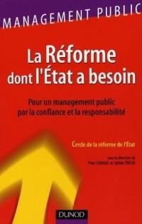 La Réforme dont l'Etat a besoin : Pour un managment public par la confiance et la responsabilité