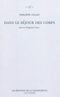 Dans le séjour des corps : Essai sur Marguerite Duras