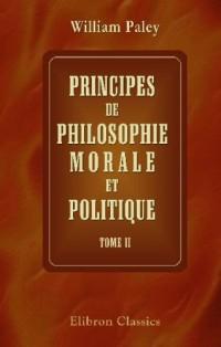 Principes de philosophie morale et politique: Traduits de l'anglais par J.V.S. Vincent. Tome 2