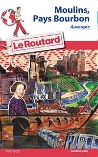 Guide du Routard Moulins, Pays de Bourbon: Auvergne