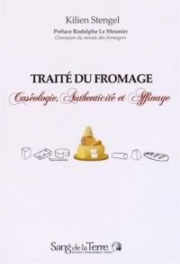 Traité du fromage - Caséologie, Authenticité et Affinage