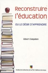 Reconstruire l'éducation : Ou le désir d'apprendre