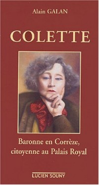 Colette : Baronne de Corrèze, citoyenne du Palais Royal
