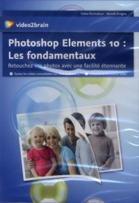 Adobe Photoshop Elements 10: les Fondamentaux - Retouchez Vos Photos avec une Facilite Etonnante