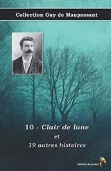 10 - Clair de lune et 19 autres histoires - Collection Guy de Maupassant: Texte intégral