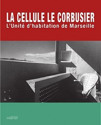 The Cell/La cellule Le Corbusier : L'Unité d'habitation de Marseille