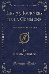 Les 73 Journees de La Commune: Du 18 Mars Au 29 Mai 1871 (Classic Reprint)