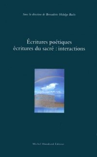 Ecritures poétiques, écritures du sacré : interactions