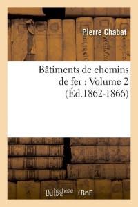 Batiments Chemins Fer  Vol 2  ed 1862 1866