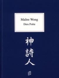 Maitre Wong : Dieu Poete