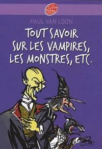 Tout savoir sur les vampires, les monstres, etc.