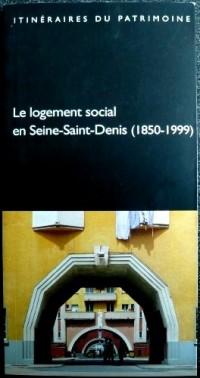 Le logement social en Seine-Saint-Denis, 1850-1999 (Itinéraires du patrimoine)