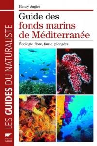 Guide des fonds marins de Méditerranée : Ecologie, flore, faune, plongées