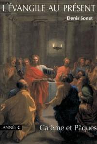L'Évangile au présent : Année C, Carême et Pâques