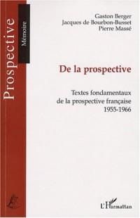 De la prospective : Textes fondamentaux de la prospective française (1955-1966)