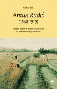 Antun Radic (1868-1919) : Homme de lettres engagé et théoricien du mouvement paysan croate