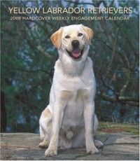 Labrador Retrievers, Yellow 2008 Hardcover Weekly Engagement: Wkly Eng