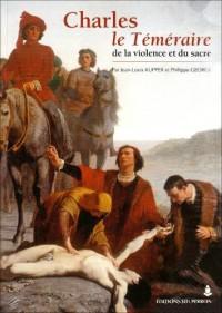 Charles le Téméraire : De la violence et du sacré