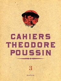 Théodore Poussin - Cahiers - tome 3 - Cahiers Théodore Poussin 3