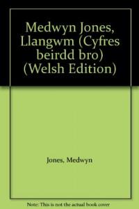 'MEDWYN JONES, LLANGWM (CYFRES BEIRDD BRO)'