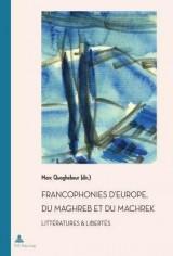 Francophonies D'europe, Du Maghreb Et Du Machrek: Litt?ratures & Libert?s