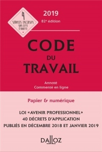 Code du travail 2019, annoté et commenté en ligne - 82e éd.